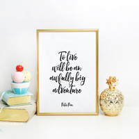 Nursery Print, Childrens Decor, Instant Download,Nursery Quote, Peter Pan Quote, To Live Will Be An Awfully Big Adventure,Peter Pan wall art