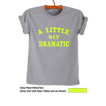 A little bit dramatic Cute T Shirt Tops for Teen Women Men Cool Gifts Tumblr Hipster Fashion Funny Trending Summer Outfit Swag Dope Clothes