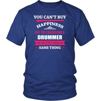 Drummer Shirt - You can't buy happiness but you can become a Drummer and that's pretty much the same thing Profession