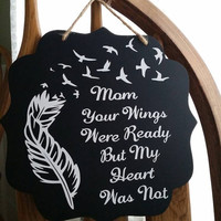 Mom your wings were ready but my heart was not, Wall hanging, Quote, Wall decoration, In memory, Loved one, RIP, Memorial Gift, Missing you