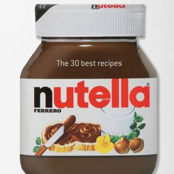 Nutella: The 30 Best Recipes By Ferrero