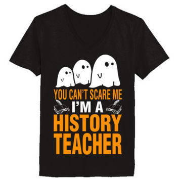 Halloween You Cant Scare Me I Am A History Teacher - Ladies' V-Neck T-Shirt