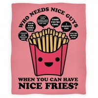 Who Needs Nice Guys When You Can Have Nice Fries Blanket
