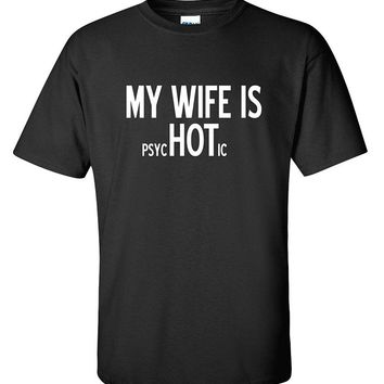 My Wife Is psycHOTic - Husband's Funny T-shirt