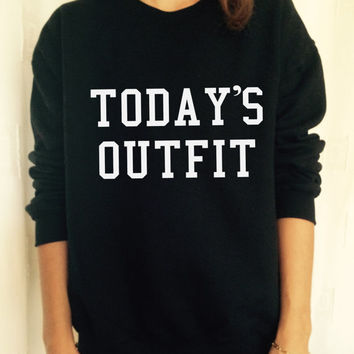 today's outfit sweatshirt jumper fashion sweatshirts girls women UNISEX sweater tumblr gift funny girlfriend birthday wife
