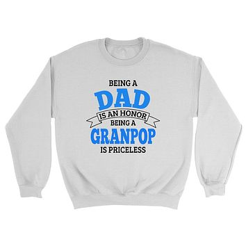 Being a dad is an honor being a granpop is priceless grandpa grandfather to be gifts for him pregnancy announcement Father's day Crewneck Sweatshirt