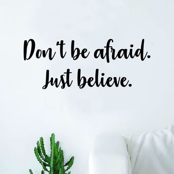 Don't Be Afraid Just Believe Quote Wall Decal Sticker Bedroom Home Room Art Vinyl Inspirational Motivational Teen Decor Religious Bible Verse Blessed Spiritual God