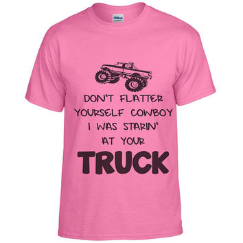 Dont Flatter Yourself Cowboy I was Starrin At Your Truck Tshirt - Womens Country T-shirt - Farm Backwoods 4Wheeling Jacked Up Mudding 2262
