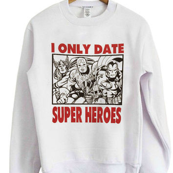 I Only Date Super Heroes Sweatshirt