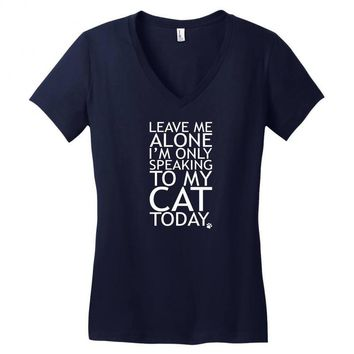 Leave Me Alone, I'm Only Speaking To My Cat Today. Women's V-Neck T-Shirt