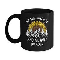 The Sun Will Rise And We Try Again Sunflower Mountain Mug