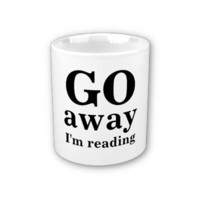 GO, away, I'm reading Coffee Mug from Zazzle.com