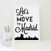 Lets Move to Madrid - Travel Print Spain Art Geography Poster - Affordable Gift