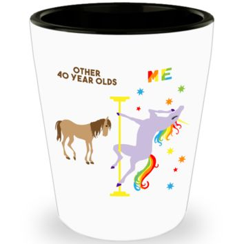 40th Birthday Gift For Women 40 And Fabulous Funny 40th Birthday Gifts 40th Bday Over the Hill Pole Dancing Unicorn Ceramic Shot Glass