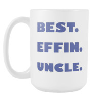 BEST EFFIN UNCLE * Unique Funny Gift for Your Favorite Uncle * White Coffee Mug 15oz.