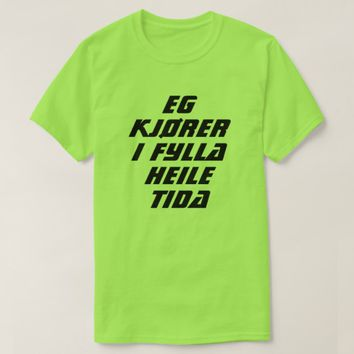 I am driving drunk all the time in Norwegian green T-Shirt