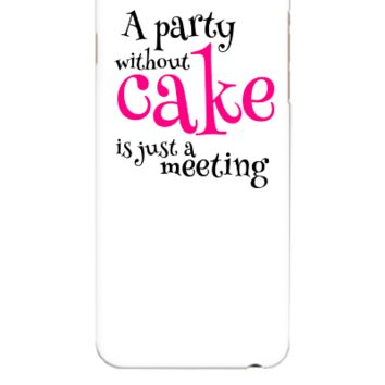 A Party Without Cake is just a meeting - iphone 6 Plus Case