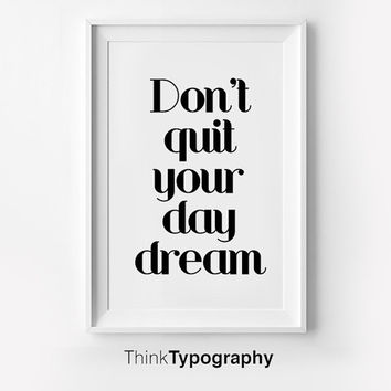 Don't Quit Your Day Dream, Inspirational poster, typography art, wall decor, mottos, graphic design, happy words, giclee art, inspiration