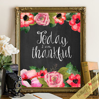 Today I am Thankful quote print inspirational wall art printable decor, chalkboard with flowers print, framed art, sayings wisdom print