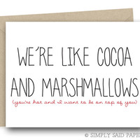 We're like cocoa and marshmallows; you're hot and i want to be on top of you - Funny Greeting, Funny Greeting Cards, Cards, Sarcastic Cards
