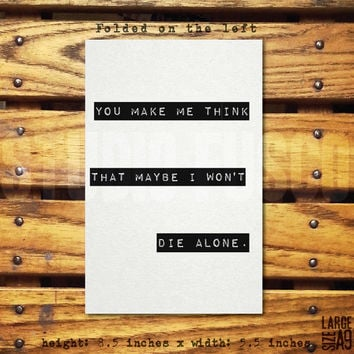 Maybe I Won't Die Alone/Blank Inside/Custom text options/Envelope Included/A9
