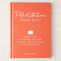Meditation Made Easy: More Than 50 Exercises For Peace, Relaxation, And Mindfulness By Preston Bentley - Urban Outfitters