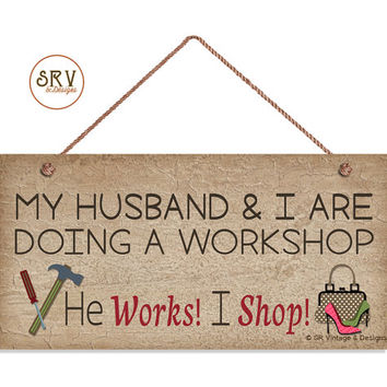 "Funny Sign, My Husband and I Are Doing a Workshop He Works I Shop, Crackle Wood Style, Weatherproof, 5 ""x 10"" Sign, Humorous Sign, Gift"