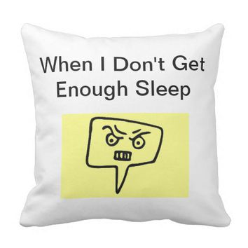 When I Don't Get Enough Sleep Pillow