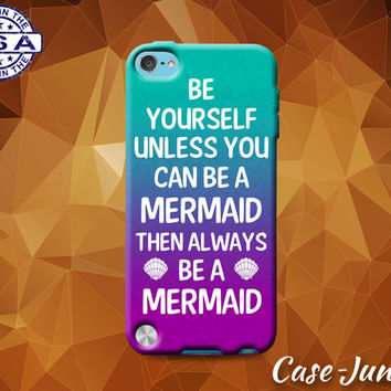 Be Yourself Unless You Can Be A Mermaid Funny Quote Cute Custom Case For iPod Tough 4th Generation Gen And iPod Touch 5th Generation Gen