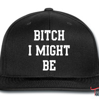 Bitch I might be Snapback