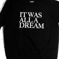 It was all a dream black sweatshirt unisex women men sweater jumper