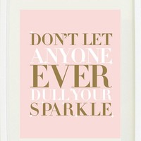 Don't let anyone ever dull your sparkle print poster