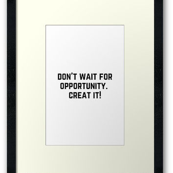'DON'T WAIT FOR OPPORTUNITY' Framed Print by IdeasForArtists