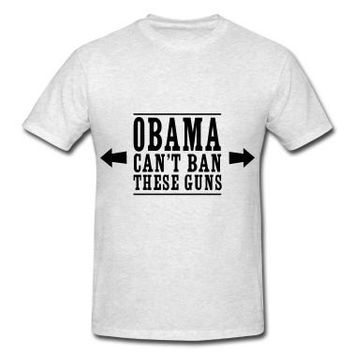 Obama Can't Ban These Guns UNISEX TEE 11x11 Design