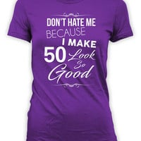 50th Birthday T Shirt Bday Gift Ideas For Her Present For Mom Custom Age Don't Hate Me Because I Make 50 Look So Good Ladies Tee - BG313