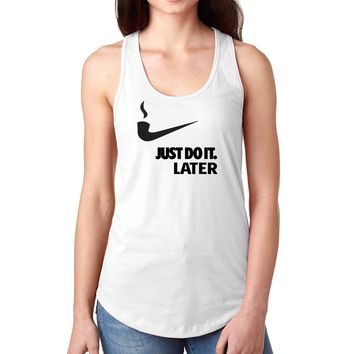 Just do it Later Ladie's Tank Top