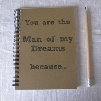 You are the Man of my Dreams because... - 5 x 7 journal