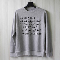 So He Calls Me Up - Michael Clifford Sweatshirt Sweater Shirt – Size XS S M L XL