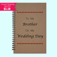To My Brother On My Wedding Day - Journal, Book, Custom Journal, Sketchbook, Scrapbook, Extra-Heavyweight Covers