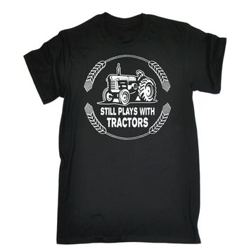 Still Plays with Tractors T-SHIRT Farming Driver Farmer Funny Gift Birthday Men 2017 New 100 % Cotton T Shirt for Boy