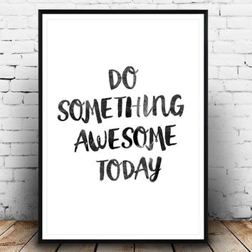 Typography print, Quote print, Do Something Awesome Today, Typography poster, Motivational, Home Decor, Wall Decor, Handwriting,  wall art