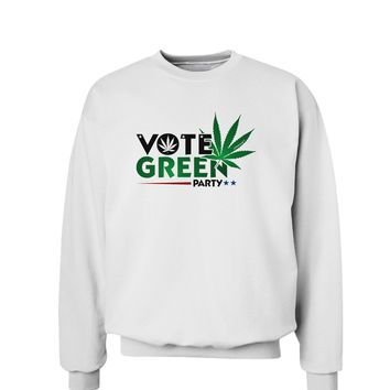 TooLoud Vote Green Party - Marijuana Sweatshirt