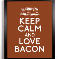 Keep Calm and Love Bacon (Bacon) 8 x 10 Print Buy 2 Get 1 FREE Keep Calm and Carry On Keep Calm Art Keep Calm Posters