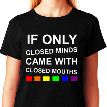 LESBIAN SHIRT - IF Only Closed Minds Came With Closed Mouths_Equality Pride T-shirt Collection_Black Tee_Women - All Gay Tees