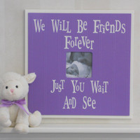 Purple Nursery Decor Art  Picture Frame and Sign - Baby Girl Shower Gift - We Will Be Friends Forever
