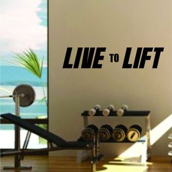 Live to Lift Quote Fitness Health Work Out Gym Decal Sticker Wall Vinyl Art Wall Room Decor Weights Motivation Inspirational