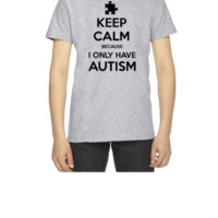 Keep Calm Because I Only Have Autism - Youth T-shirt