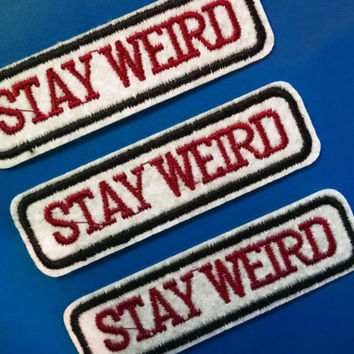Stay Weird Iron On Embroidered Patch