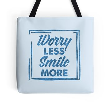 "'""Worry Less, Smile More""' Tote Bag by Naumovski"
