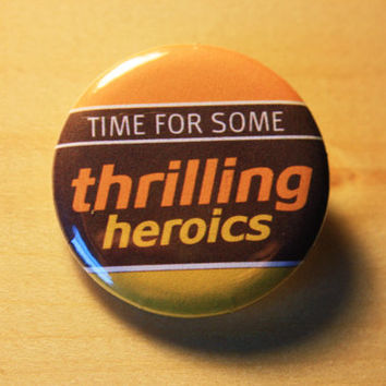 Thrilling Heroics  //  1.25 inch button